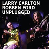 Larry Carlton/Larry Carton/Robben Ford: Unplugged [Digipak] *