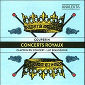 Couperin: Concerts Royaux, Clavecin en Concert / Luc Beaus&eacute;jour