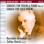 Bartók New Series: Sonatas for Violin & Piano Nos. 1 & 2; Sonata for Solo Violin / Barnabas Kelemen, violin; Zoltan kocsis