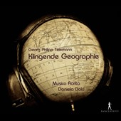 Telemann: Klingende Geographie (A musical Geography) - a selection of movements from Telemann's suites compiled by Adolf Hoffmann / Musica Fiorita, Daniela Dolci