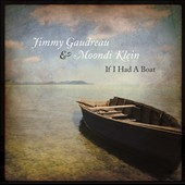 Moondi Klein/Jimmy Gaudreau/Jimmy Gaudreau: If I Had a Boat [Digipak]