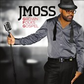 J Moss: Grown Folks Gospel *