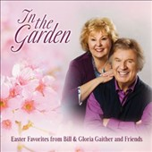 Bill & Gloria Gaither (Gospel): In The Garden: Easter Favorites From Bill & Gloria Gaither And Their Friends