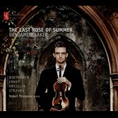 Music for violin & piano 'The Last Rose of Summer' - works by Beethoven, Heinrich Ernst, Kreisler, Strauss / Benjamin Baker, violin; Robert Thompson, piano