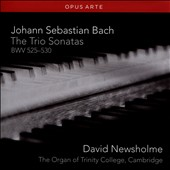 J.S. Bach: The Trio Sonatas, BWV 525-530 / David Newsholme, organ of Trinity College, Cambridge