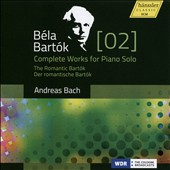Béla Bartók: Complete Works for Piano Solo, Vol. 2 - The Romantic Bartók