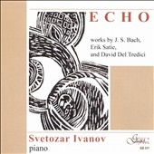Echo: Works by J.S. Bach, Erik Satie, and David Del Tredici /Svetozar Ivanov, piano