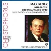 Reger: Three Great Chorale Fantasies / Werner Jacob