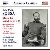 John Philip Sousa: Music for Wind Band, Vol. 16 -  Selections from The Charlatan; Circus Galop; The Star Spangled Banner et al. / Marine Band of the Royal Netherlands Navy, Keith Brion