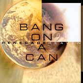 Renegade Heaven / Bang on a Can