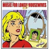 Various Artists: Music for Lonely Housewives