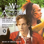 Brian Keane (New Age): The War That Made America: The Story of the French and Indian War