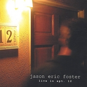 Jason Eric Foster: Live in Apt. 12