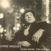 Chris Vasquez: Carlos Gardel...Then and Now