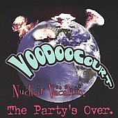 Voodoo Court: Nuclear Vacation: The Party's Over *
