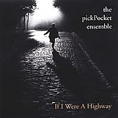 The Pickpocket Ensemble: If I Were a Highway