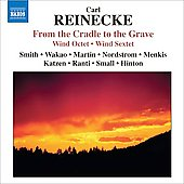 Reinecke: Wind Octet Op 216, Wind Sextet Op 271, From the Cradle to the Grave Op 202 / Smith, Wakao, Martin, Menkis, Hinton, et al