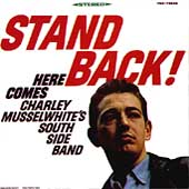 Charlie Musselwhite: Stand Back! Here Comes Charley Musselwhite's Southside Band