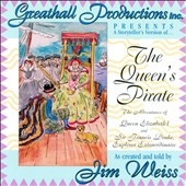 Jim Weiss: The Queen's Pirate: the Adventures of Queen Elizabeth I and Sir Francis Drake, Explorer Extraordinaire