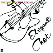 Chet Atkins: Elegant Chet: The Art of Chet Atkins