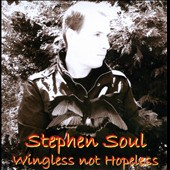 Stephen Soul: Wingless Not Hopeless