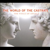 The World of the Castrati: The Voice of Angels