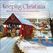 Keeping Christmas: Beloved Carols & the Christmas Story / Gloriae Dei Cantores