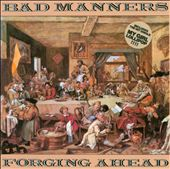 Bad Manners: Forging Ahead