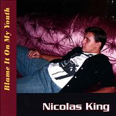Nicolas King: Blame It on My Youth *