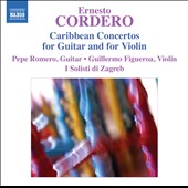Ernesto Cordero: Caribbean Concertos for Guitar and for Violin / Pepe Romero, guitar; Guillermo Figueroa, violin