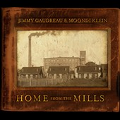 Moondi Klein/Jimmy Gaudreau: Home from the Mills [Digipak] *