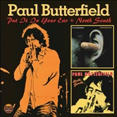 Paul Butterfield: Put It in Your Ear/North South