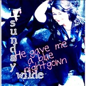 Sunday Wilde: He Gave Me a Blue Nightgown [Digipak]