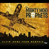 The Mighty Mojo Prophets: Flyin' Home from Memphis [Digipak] *