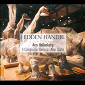 Hidden Handel - unfamiliar and unknown arias and orchestral pieces / Ann Hallenberg, mezzo-soprano; Il Complesso Barocco