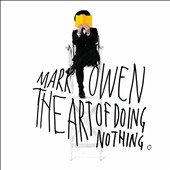 Mark Owen: Art of Doing Nothing [Deluxe Edition] [Digipak] *