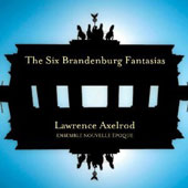 Lawrence Axelrod: The Six Brandenburg Fantasias / Nouvelle Epoque Ens.