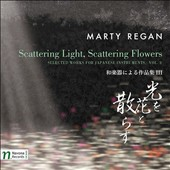 Marty Regan (b.1972): Scattering Light, Scattering Flowers - Selected Works for Japanese Instruments, Vol. 3