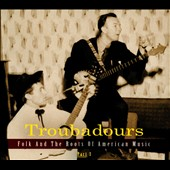 Various Artists: Troubadours: Folk and the Roots of American Music, Pt. 3 [Digipak]