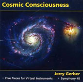 Jerry Gerber: Cosmic Consciousness - 5 Pieces for Virtual Instruments