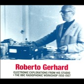 Roberto Gerhard (Composer): Electronic Explorations From His Studio & the BBC Radiophonic Workshop 1958-1967 [Digipak]