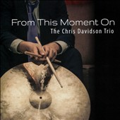 The Chris Davidson Trio: From This Moment On