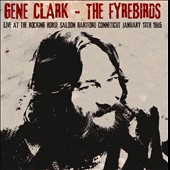 The Fyrebirds/Gene Clark: Live At The Rocking Horse Saloon, Hartford Conneticut, January 13th 1985