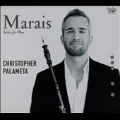 Marin Marais (1656-1728): Suites for Oboe / Christopher Palameta, oboe; Eric Tinkerhess, viola da gamba; Romain Faluk, Therobo; Lisa Goode Crawford, harpsichord