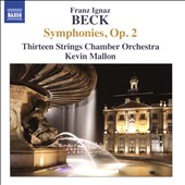 Franz Ignaz Beck (1734-1809): Six Symphonies, Op. 2 / Thirteen Strings CO, Mallon
