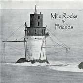 Mile Rocks: Mile Rocks and Friends