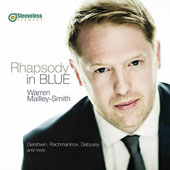 Rhapsody in Blue - Gershwin, Rachmaninov, Debussy, Satie, Gottschalk, Beethoven, Schubert, Grieg / Warren Mailey-Smith, piano