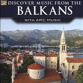 Various Artists: Discover Music from the Balkans With ARC Music