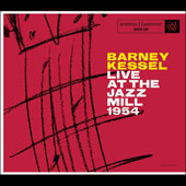 Barney Kessel: Live at the Jazz Mill 1954 *