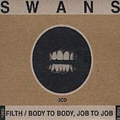 Swans: Filth/Body to Body, Job to Job
